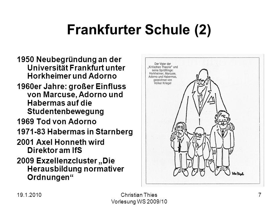 19.1.2010Christian Thies Vorlesung WS 2009/10 7 Frankfurter Schule (2) 1950 Neubegründung an der Universität Frankfurt unter Horkheimer und Adorno 196