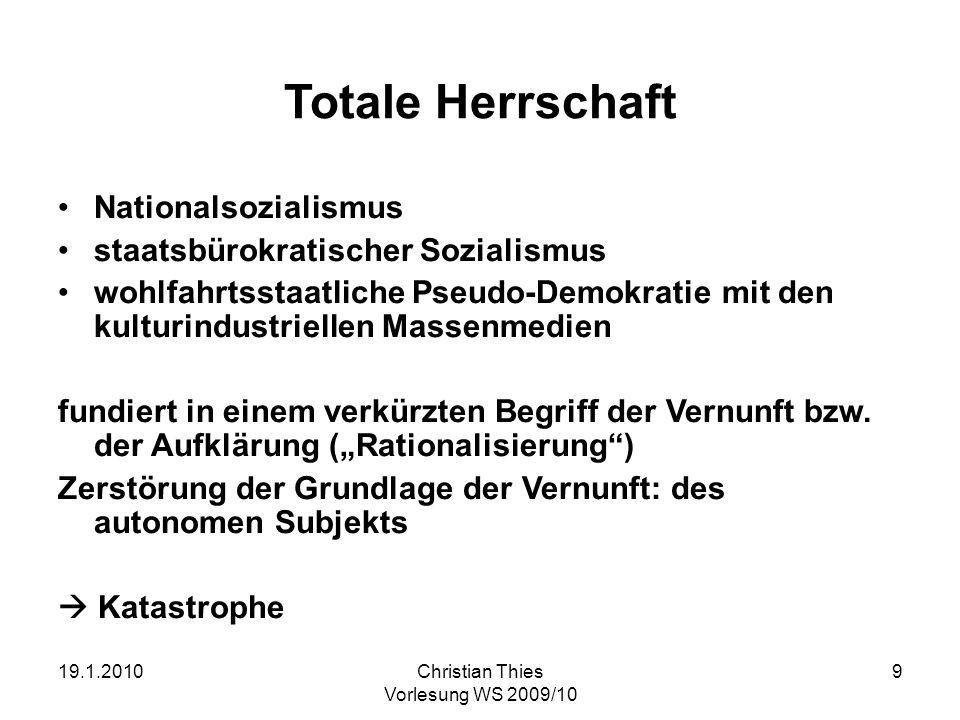19.1.2010Christian Thies Vorlesung WS 2009/10 9 Totale Herrschaft Nationalsozialismus staatsbürokratischer Sozialismus wohlfahrtsstaatliche Pseudo-Dem