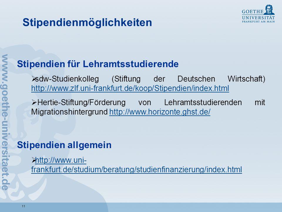11 Stipendienmöglichkeiten Stipendien für Lehramtsstudierende sdw-Studienkolleg (Stiftung der Deutschen Wirtschaft) http://www.zlf.uni-frankfurt.de/ko