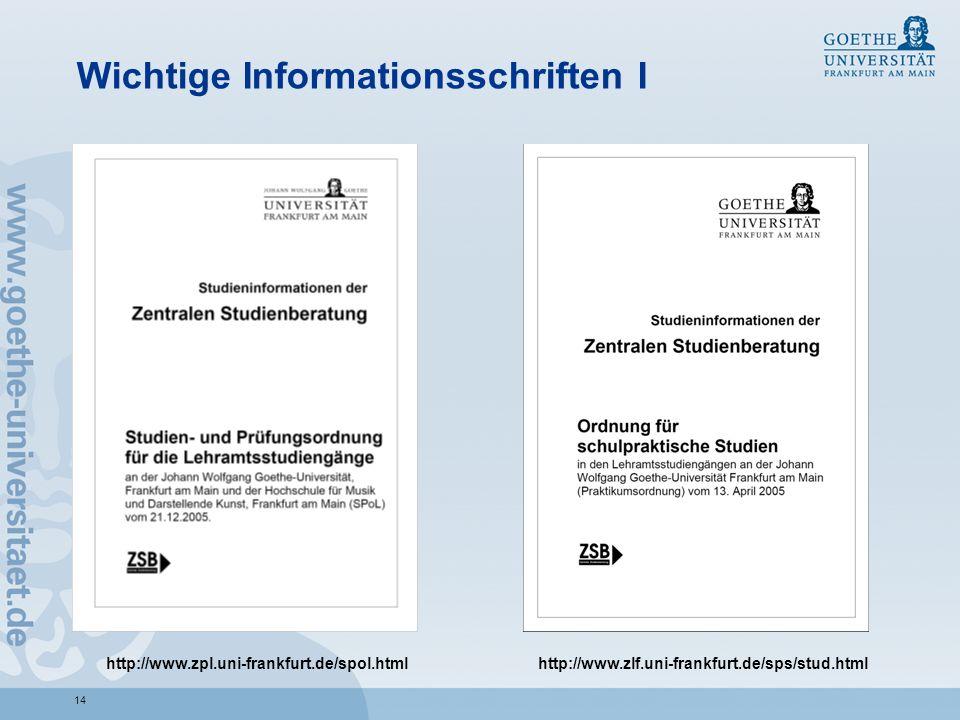 14 Wichtige Informationsschriften I http://www.zpl.uni-frankfurt.de/spol.htmlhttp://www.zlf.uni-frankfurt.de/sps/stud.html
