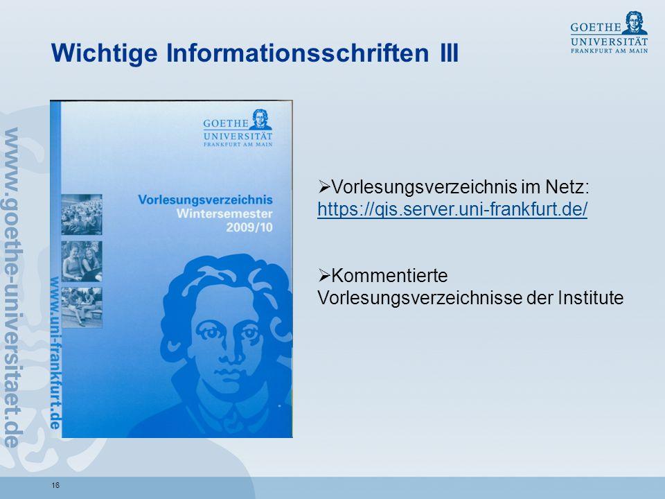 16 Wichtige Informationsschriften III Vorlesungsverzeichnis im Netz: https://qis.server.uni-frankfurt.de/ https://qis.server.uni-frankfurt.de/ Komment