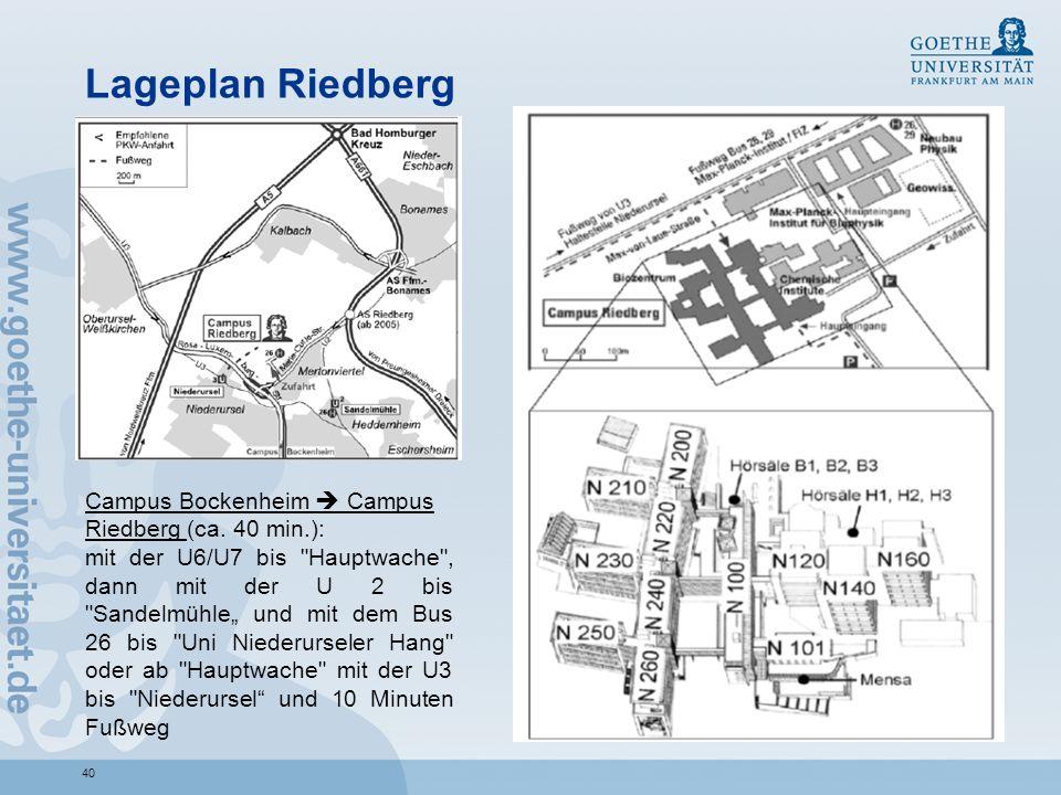 40 Lageplan Riedberg Campus Bockenheim Campus Riedberg (ca. 40 min.): mit der U6/U7 bis