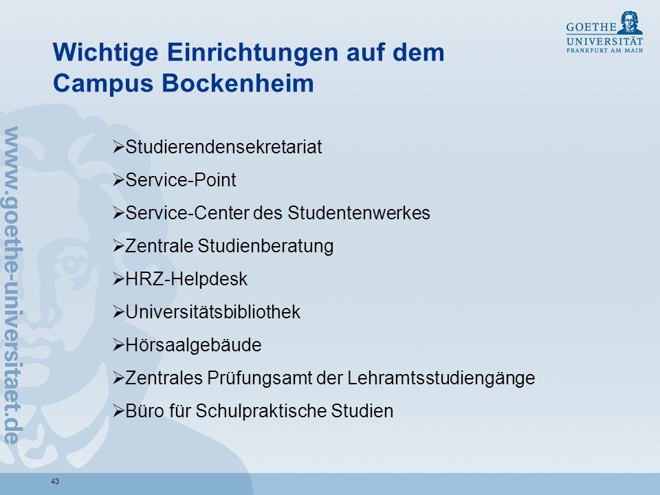 43 Wichtige Einrichtungen auf dem Campus Bockenheim Studierendensekretariat Service-Point Service-Center des Studentenwerkes Zentrale Studienberatung