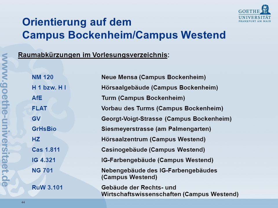 44 Orientierung auf dem Campus Bockenheim/Campus Westend Raumabkürzungen im Vorlesungsverzeichnis: NM 120 Neue Mensa (Campus Bockenheim) H 1 bzw. H I