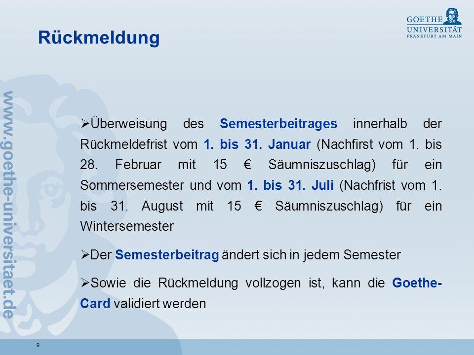 9 Rückmeldung Überweisung des Semesterbeitrages innerhalb der Rückmeldefrist vom 1. bis 31. Januar (Nachfirst vom 1. bis 28. Februar mit 15 Säumniszus