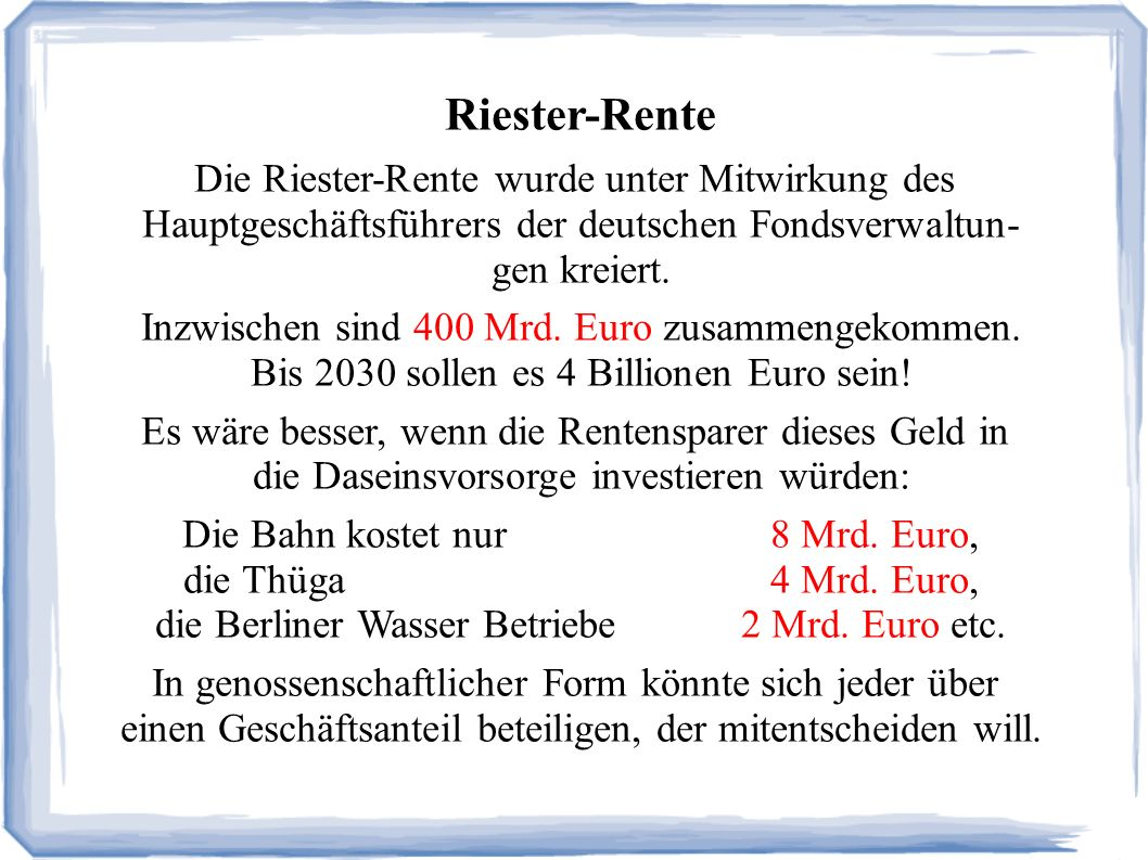 Riester-Rente Die Riester-Rente wurde unter Mitwirkung des Hauptgeschäftsführers der deutschen Fondsverwaltun- gen kreiert.