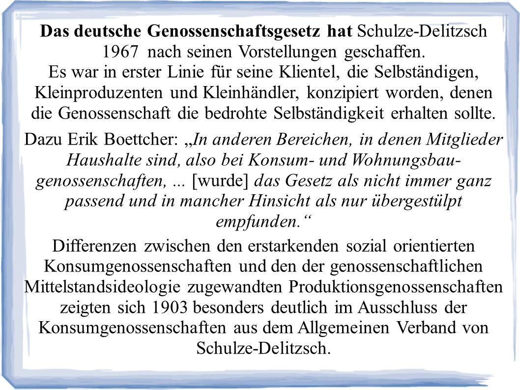 Das deutsche Genossenschaftsgesetz hat Schulze-Delitzsch 1967 nach seinen Vorstellungen geschaffen.