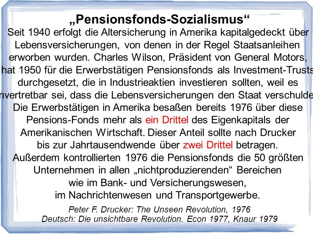 Pensionsfonds-Sozialismus Seit 1940 erfolgt die Altersicherung in Amerika kapitalgedeckt über Lebensversicherungen, von denen in der Regel Staatsanleihen erworben wurden.