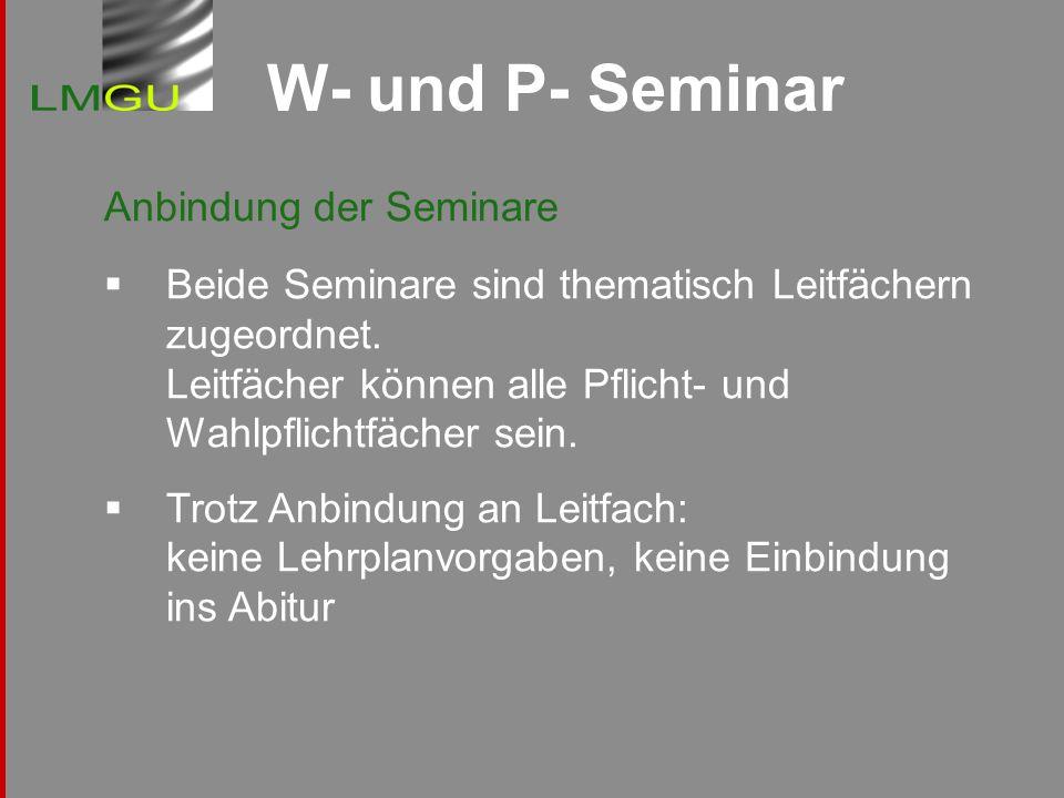 W- und P- Seminar Anbindung der Seminare Beide Seminare sind thematisch Leitfächern zugeordnet. Leitfächer können alle Pflicht- und Wahlpflichtfächer