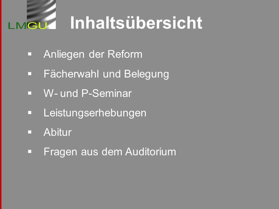 Inhaltsübersicht Anliegen der Reform Fächerwahl und Belegung W- und P-Seminar Leistungserhebungen Abitur Fragen aus dem Auditorium