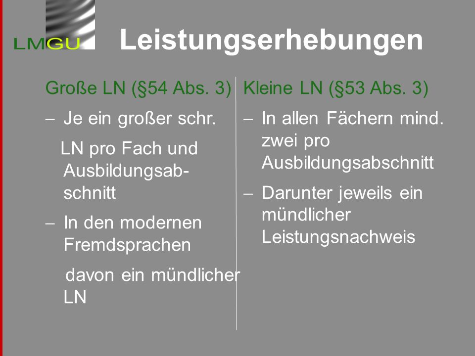 Leistungserhebungen Große LN (§54 Abs. 3) Je ein großer schr. LN pro Fach und Ausbildungsab- schnitt In den modernen Fremdsprachen davon ein mündliche