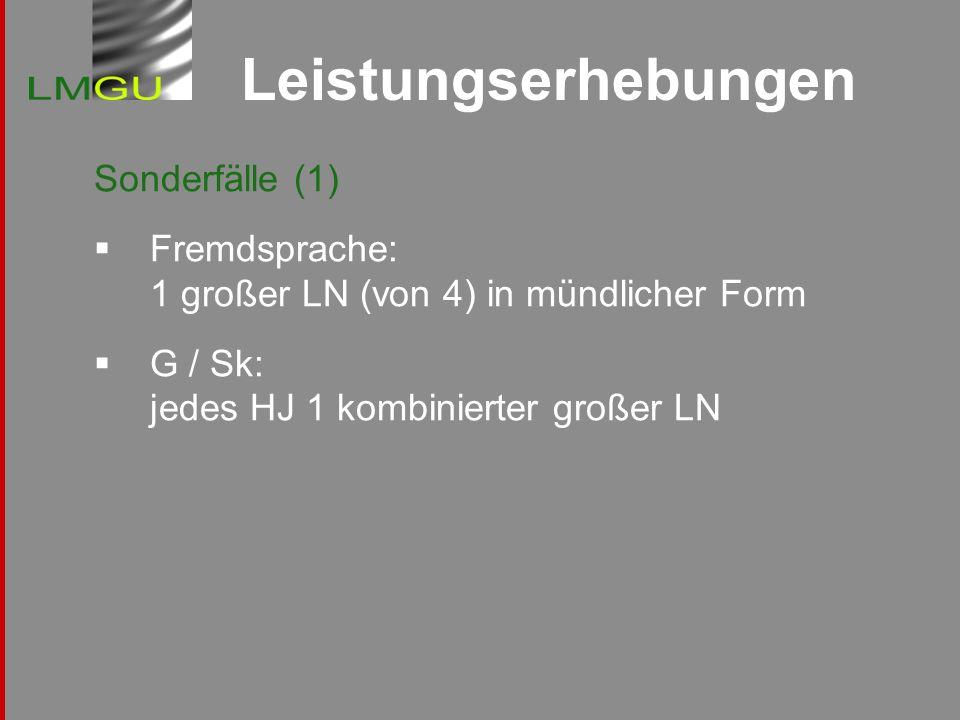 Leistungserhebungen Sonderfälle (1) Fremdsprache: 1 großer LN (von 4) in mündlicher Form G / Sk: jedes HJ 1 kombinierter großer LN