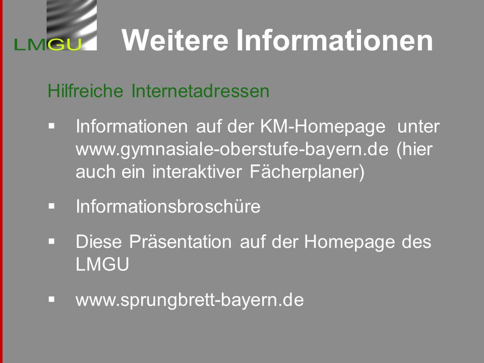 Hilfreiche Internetadressen Informationen auf der KM-Homepage unter www.gymnasiale-oberstufe-bayern.de (hier auch ein interaktiver Fächerplaner) Infor