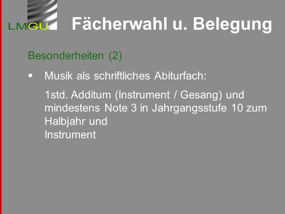 Fächerwahl u. Belegung Besonderheiten (2) Musik als schriftliches Abiturfach: 1std. Additum (Instrument / Gesang) und mindestens Note 3 in Jahrgangsst