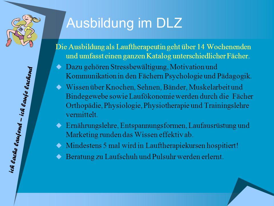Ausbildung im DLZ Die Ausbildung als Lauftherapeutin geht über 14 Wochenenden und umfasst einen ganzen Katalog unterschiedlicher Fächer. Dazu gehören