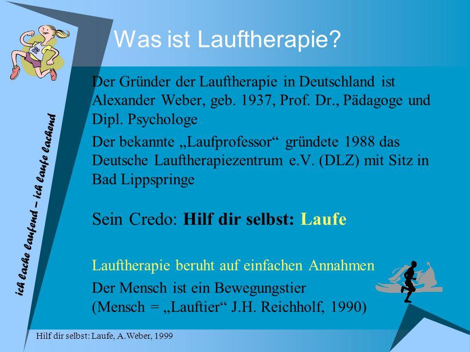 Was ist Lauftherapie? Der Gründer der Lauftherapie in Deutschland ist Alexander Weber, geb. 1937, Prof. Dr., Pädagoge und Dipl. Psychologe Der bekannt