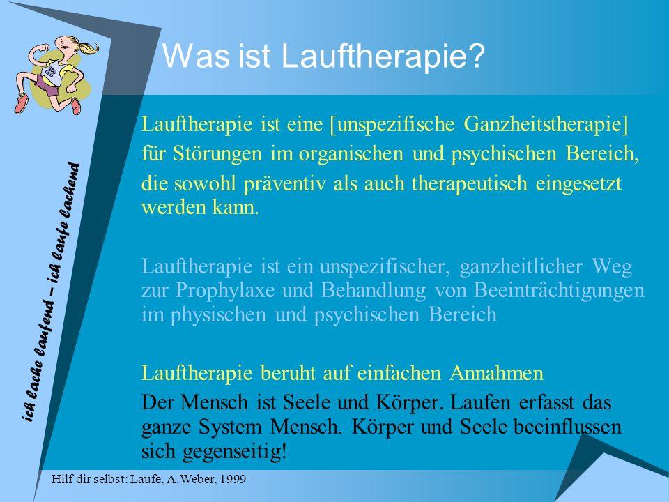 Lauftherapie ist eine [unspezifische Ganzheitstherapie] für Störungen im organischen und psychischen Bereich, die sowohl präventiv als auch therapeuti