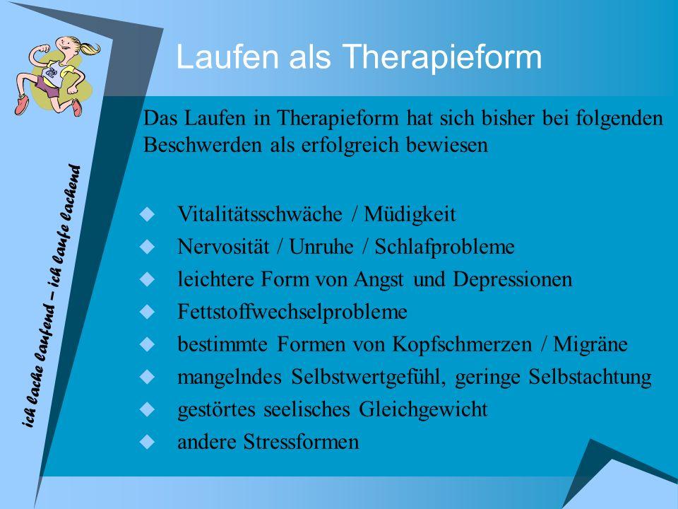 Laufen als Therapieform Das Laufen in Therapieform hat sich bisher bei folgenden Beschwerden als erfolgreich bewiesen Vitalitätsschwäche / Müdigkeit N