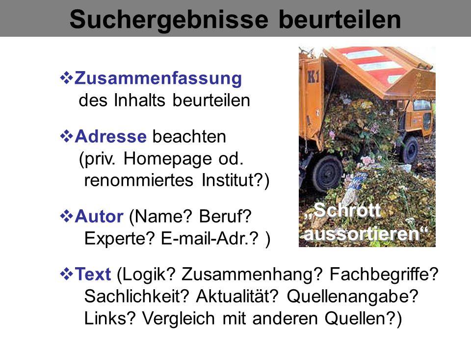 Suchergebnisse beurteilen Zusammenfassung des Inhalts beurteilen Adresse beachten (priv.