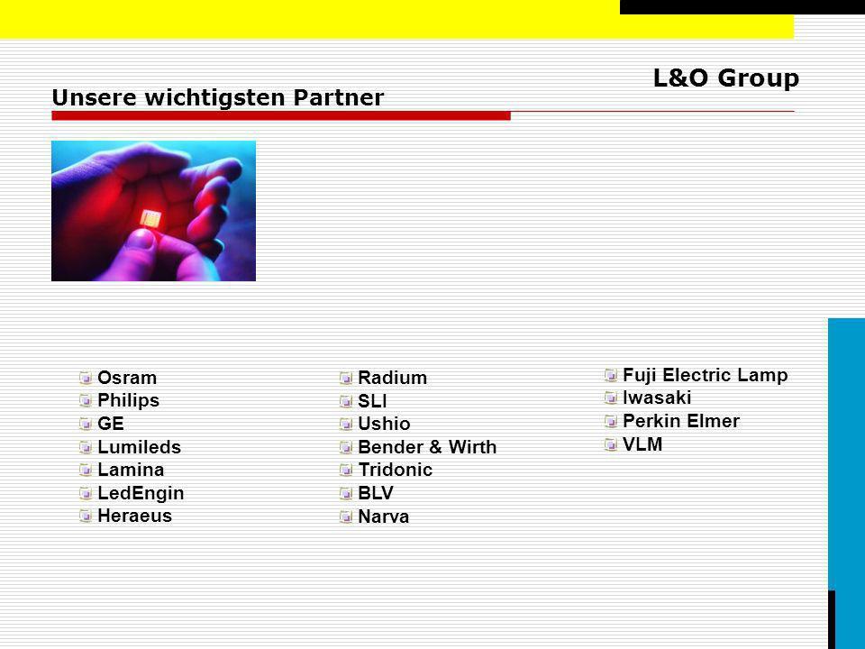 L&O Group Unsere wichtigsten Partner Osram Philips GE Lumileds Lamina LedEngin Heraeus Fuji Electric Lamp Iwasaki Perkin Elmer VLM Radium SLI Ushio Be
