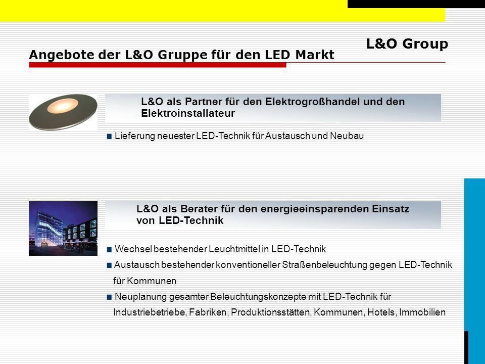 L&O Group Angebote der L&O Gruppe für den LED Markt L&O als Berater für den energieeinsparenden Einsatz von LED-Technik Lieferung neuester LED-Technik