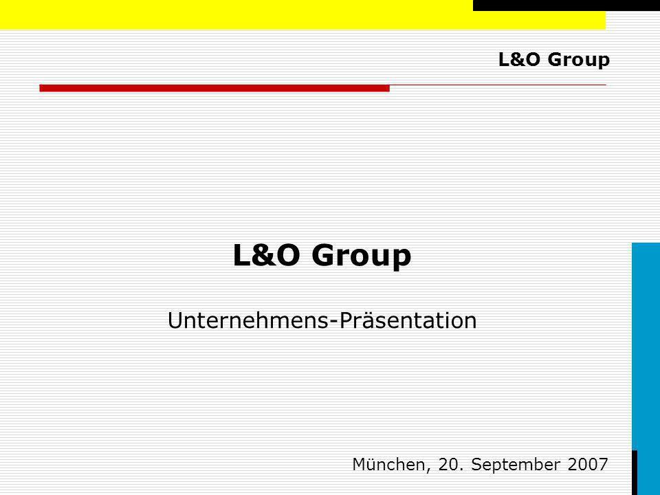 L&O Group L&O Group Unternehmens-Präsentation München, 20. September 2007