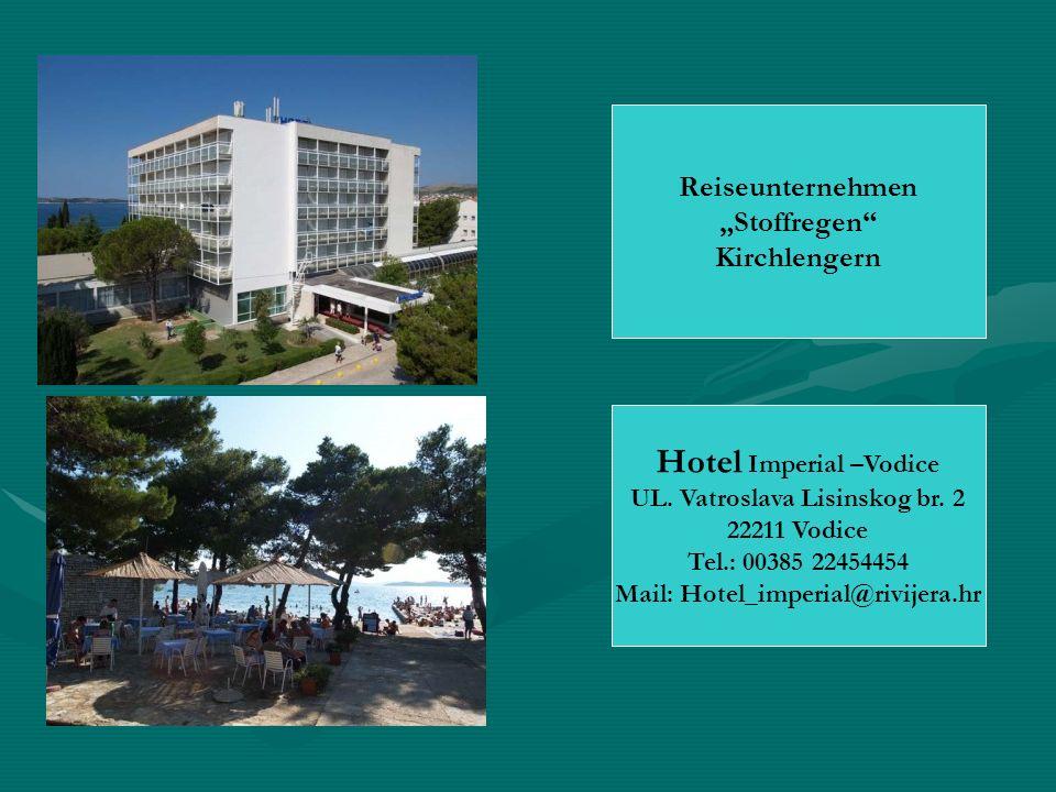 Hotel Imperial –Vodice UL. Vatroslava Lisinskog br. 2 22211 Vodice Tel.: 00385 22454454 Mail: Hotel_imperial@rivijera.hr Reiseunternehmen Stoffregen K