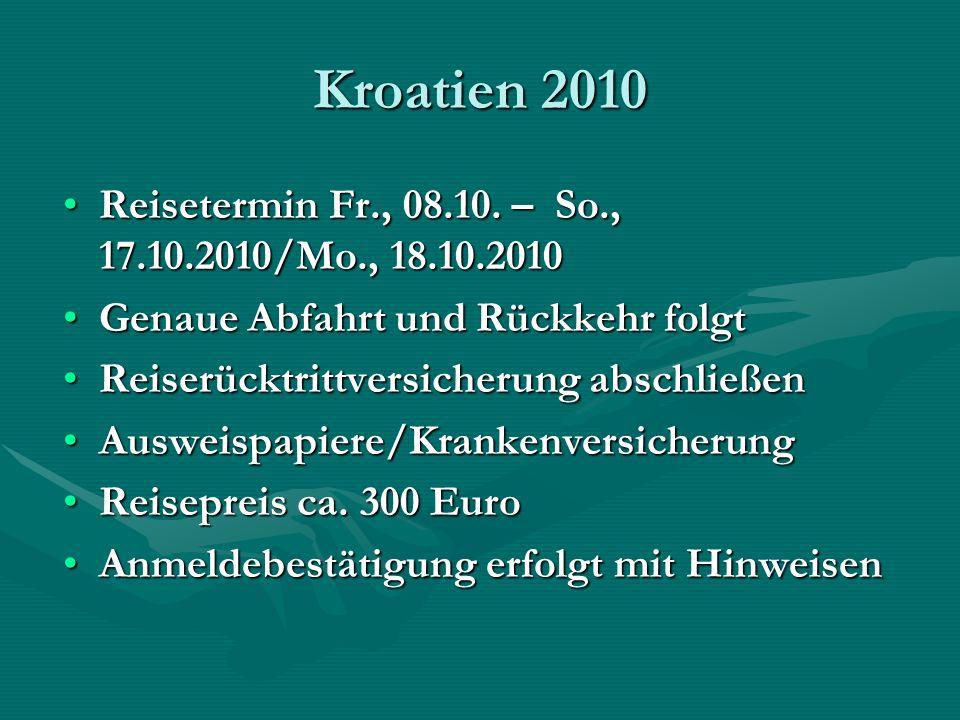 Kroatien 2010 Reisetermin Fr., 08.10. – So., 17.10.2010/Mo., 18.10.2010Reisetermin Fr., 08.10. – So., 17.10.2010/Mo., 18.10.2010 Genaue Abfahrt und Rü