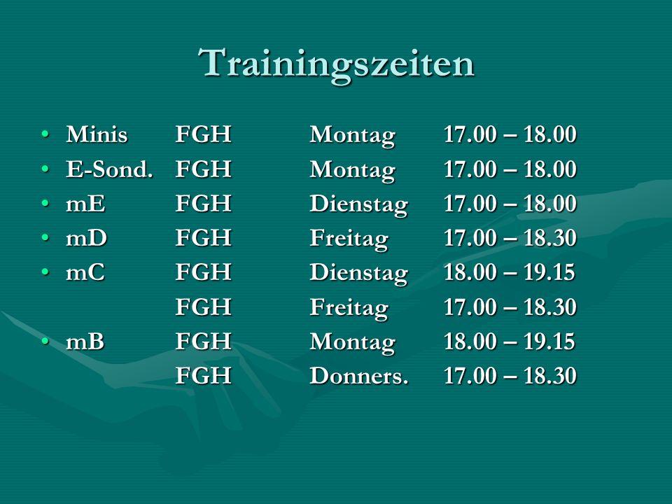 Trainingszeiten MinisFGH Montag 17.00 – 18.00MinisFGH Montag 17.00 – 18.00 E-Sond.FGH Montag 17.00 – 18.00E-Sond.FGH Montag 17.00 – 18.00 mEFGHDienstag17.00 – 18.00mEFGHDienstag17.00 – 18.00 mDFGHFreitag17.00 – 18.30mDFGHFreitag17.00 – 18.30 mCFGHDienstag18.00 – 19.15mCFGHDienstag18.00 – 19.15 FGHFreitag17.00 – 18.30 mBFGHMontag18.00 – 19.15mBFGHMontag18.00 – 19.15 FGHDonners.17.00 – 18.30