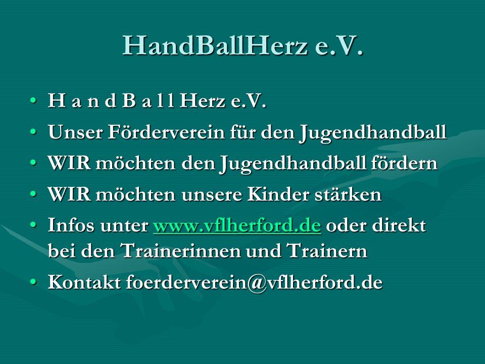 HandBallHerz e.V. H a n d B a l l Herz e.V.H a n d B a l l Herz e.V. Unser Förderverein für den JugendhandballUnser Förderverein für den Jugendhandbal