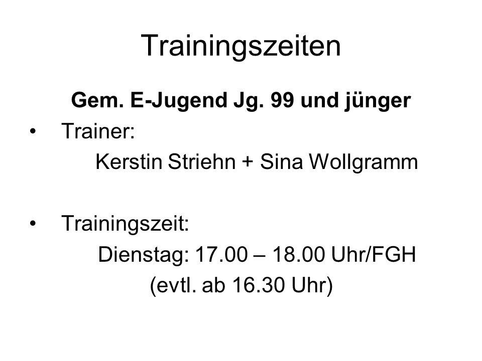 Trainingszeiten Gem. E-Jugend Jg. 99 und jünger Trainer: Kerstin Striehn + Sina Wollgramm Trainingszeit: Dienstag: 17.00 – 18.00 Uhr/FGH (evtl. ab 16.