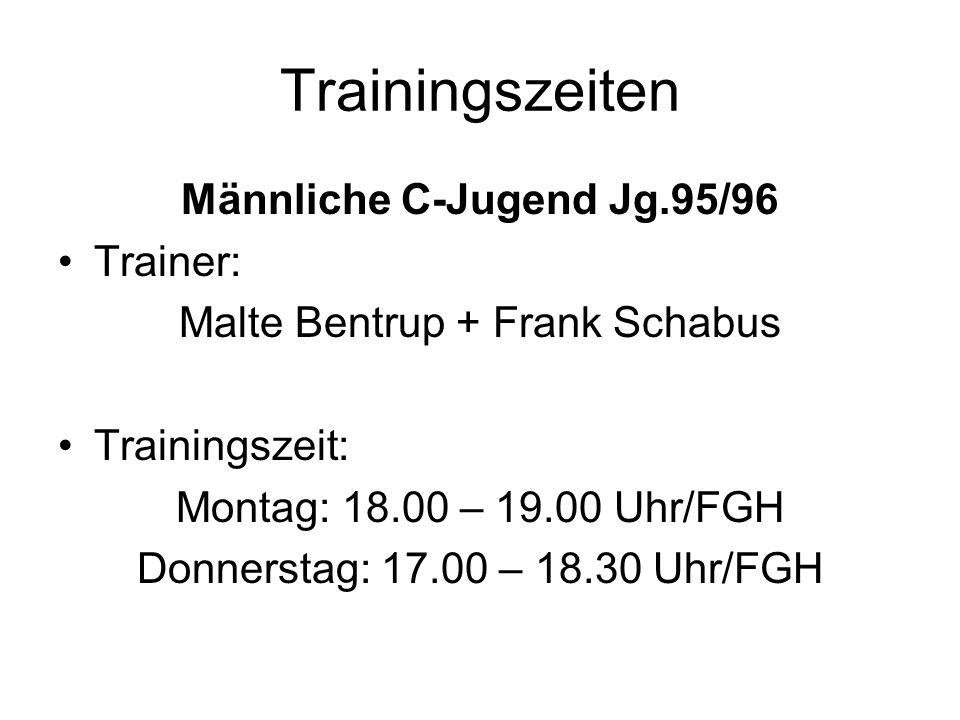 Trainingszeiten Männliche C-Jugend Jg.95/96 Trainer: Malte Bentrup + Frank Schabus Trainingszeit: Montag: 18.00 – 19.00 Uhr/FGH Donnerstag: 17.00 – 18