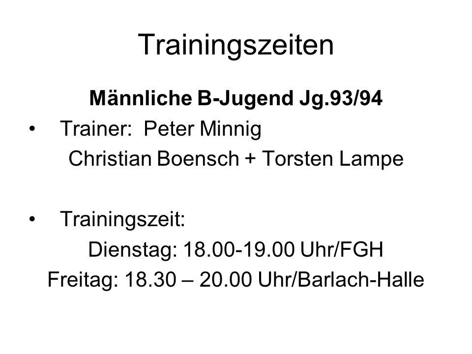 Trainingszeiten Männliche B-Jugend Jg.93/94 Trainer: Peter Minnig Christian Boensch + Torsten Lampe Trainingszeit: Dienstag: 18.00-19.00 Uhr/FGH Freit