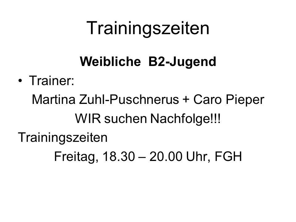 Trainingszeiten Weibliche B2-Jugend Trainer: Martina Zuhl-Puschnerus + Caro Pieper WIR suchen Nachfolge!!! Trainingszeiten Freitag, 18.30 – 20.00 Uhr,