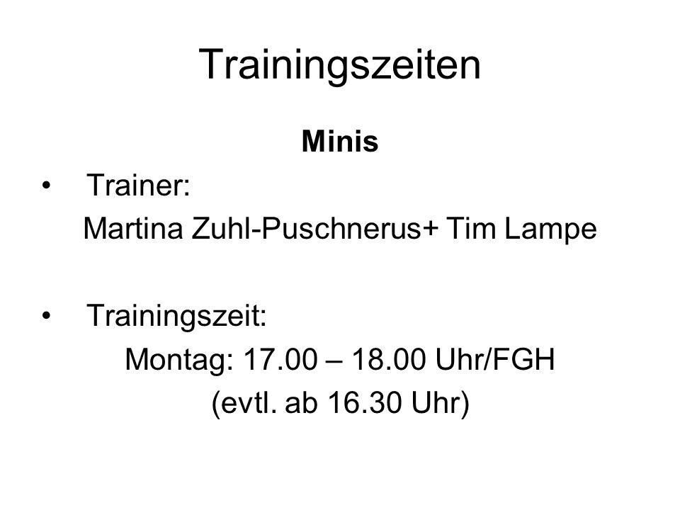 Trainingszeiten Minis Trainer: Martina Zuhl-Puschnerus+ Tim Lampe Trainingszeit: Montag: 17.00 – 18.00 Uhr/FGH (evtl. ab 16.30 Uhr)