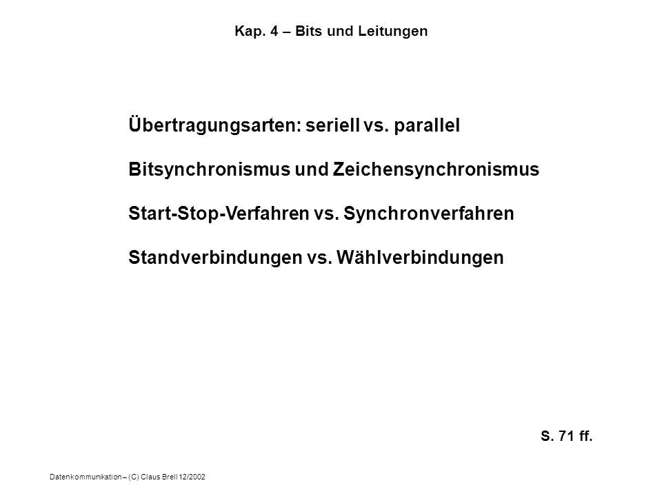 Datenkommunikation – (C) Claus Brell 12/2002 Kap. 4 – Bits und Leitungen S. 71 ff. Übertragungsarten: seriell vs. parallel Bitsynchronismus und Zeiche