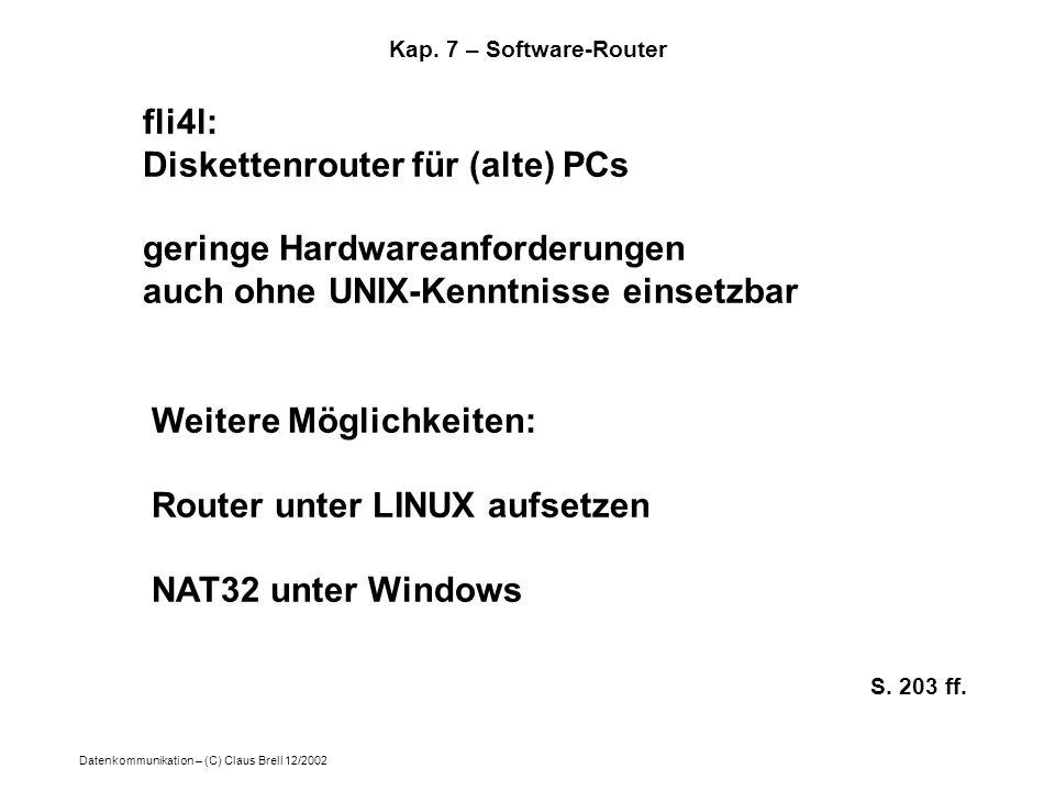 Datenkommunikation – (C) Claus Brell 12/2002 Kap. 7 – Software-Router fli4l: Diskettenrouter für (alte) PCs geringe Hardwareanforderungen auch ohne UN