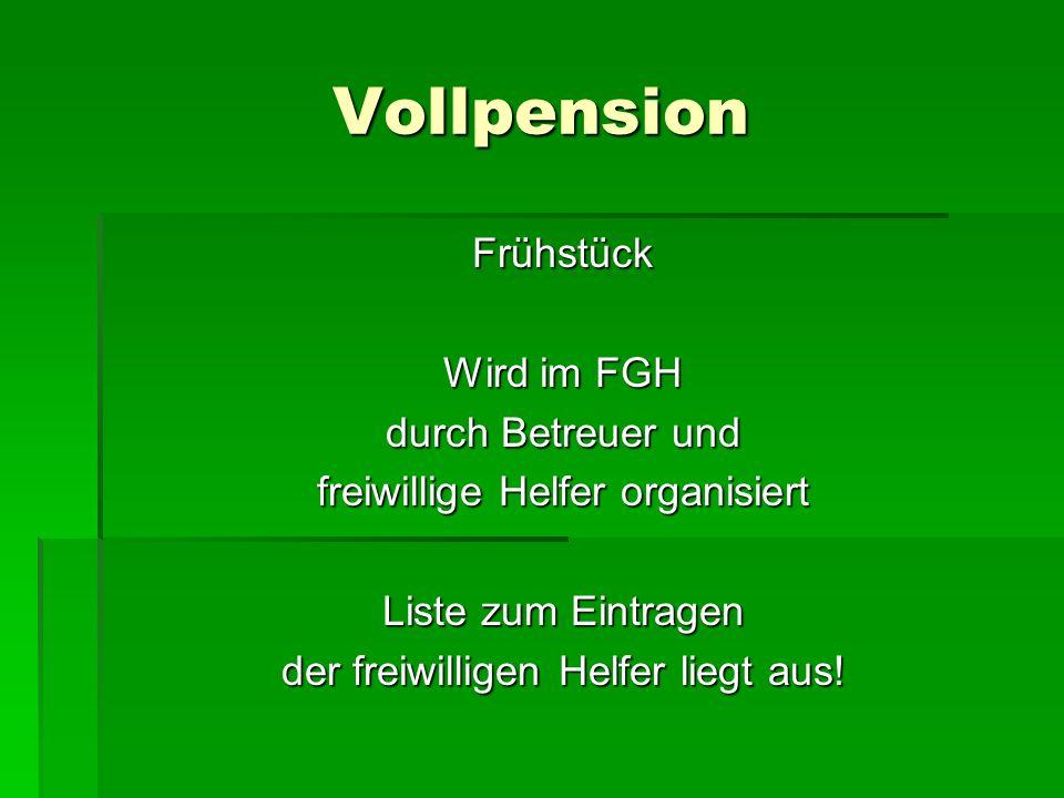 Vollpension Frühstück Wird im FGH durch Betreuer und freiwillige Helfer organisiert Liste zum Eintragen der freiwilligen Helfer liegt aus!