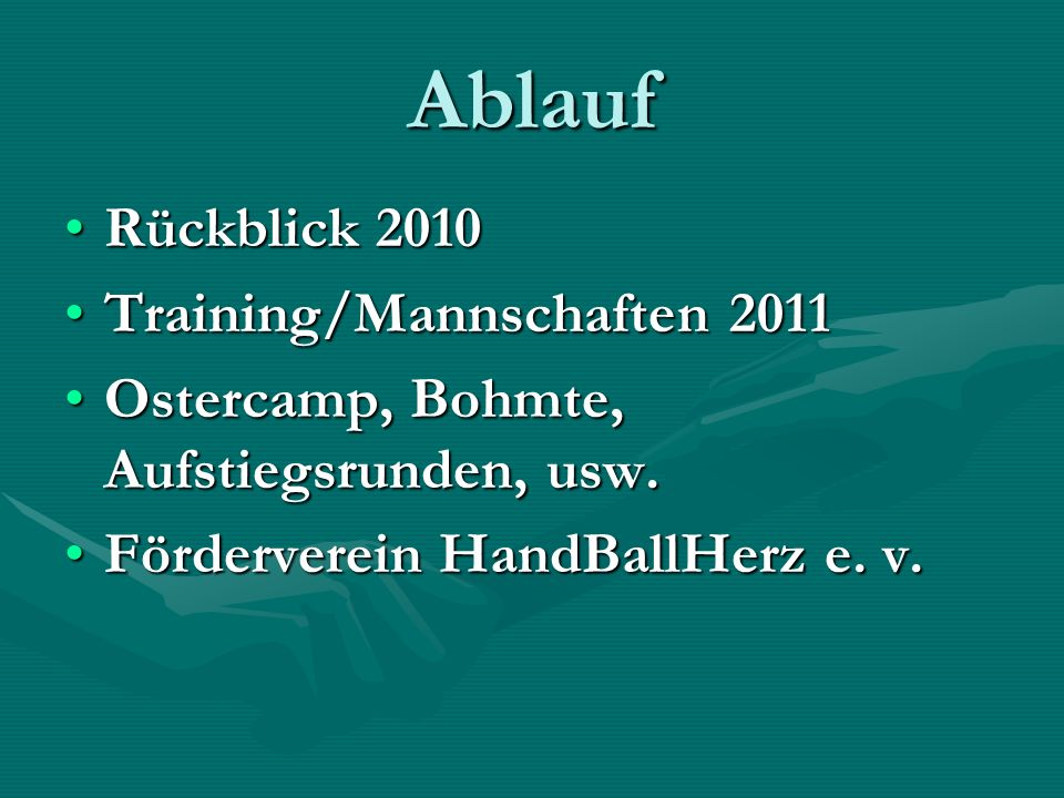 Ablauf Rückblick 2010Rückblick 2010 Training/Mannschaften 2011Training/Mannschaften 2011 Ostercamp, Bohmte, Aufstiegsrunden, usw.Ostercamp, Bohmte, Aufstiegsrunden, usw.
