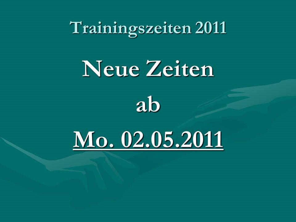 Trainingszeiten 2011 Neue Zeiten ab Mo. 02.05.2011