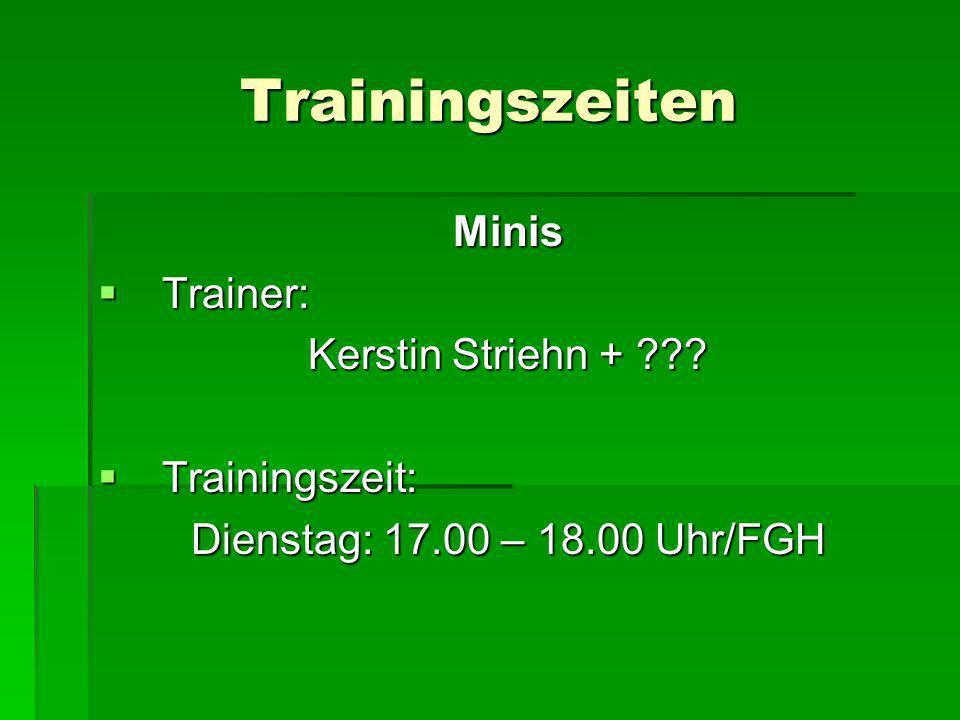 Trainingszeiten Minis Trainer: Trainer: Kerstin Striehn + ??? Trainingszeit: Trainingszeit: Dienstag: 17.00 – 18.00 Uhr/FGH