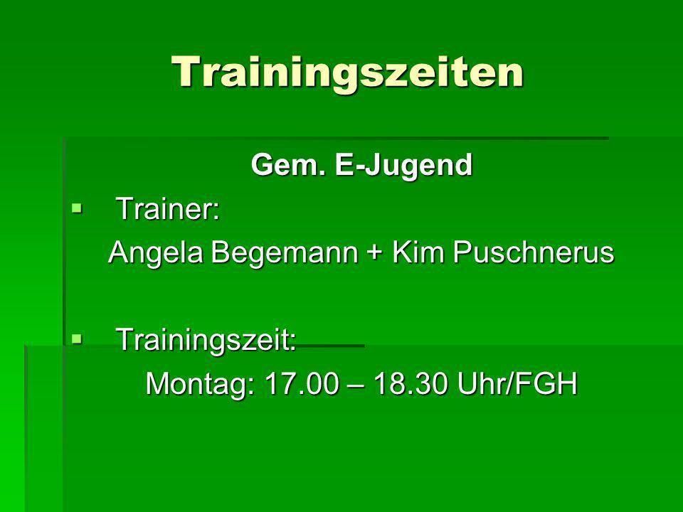 Trainingszeiten Gem. E-Jugend Trainer: Trainer: Angela Begemann + Kim Puschnerus Trainingszeit: Trainingszeit: Montag: 17.00 – 18.30 Uhr/FGH