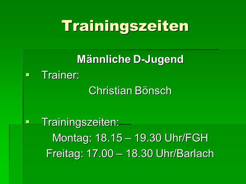 Trainingszeiten Männliche D-Jugend Trainer: Trainer: Christian Bönsch Trainingszeiten: Trainingszeiten: Montag: 18.15 – 19.30 Uhr/FGH Freitag: 17.00 –