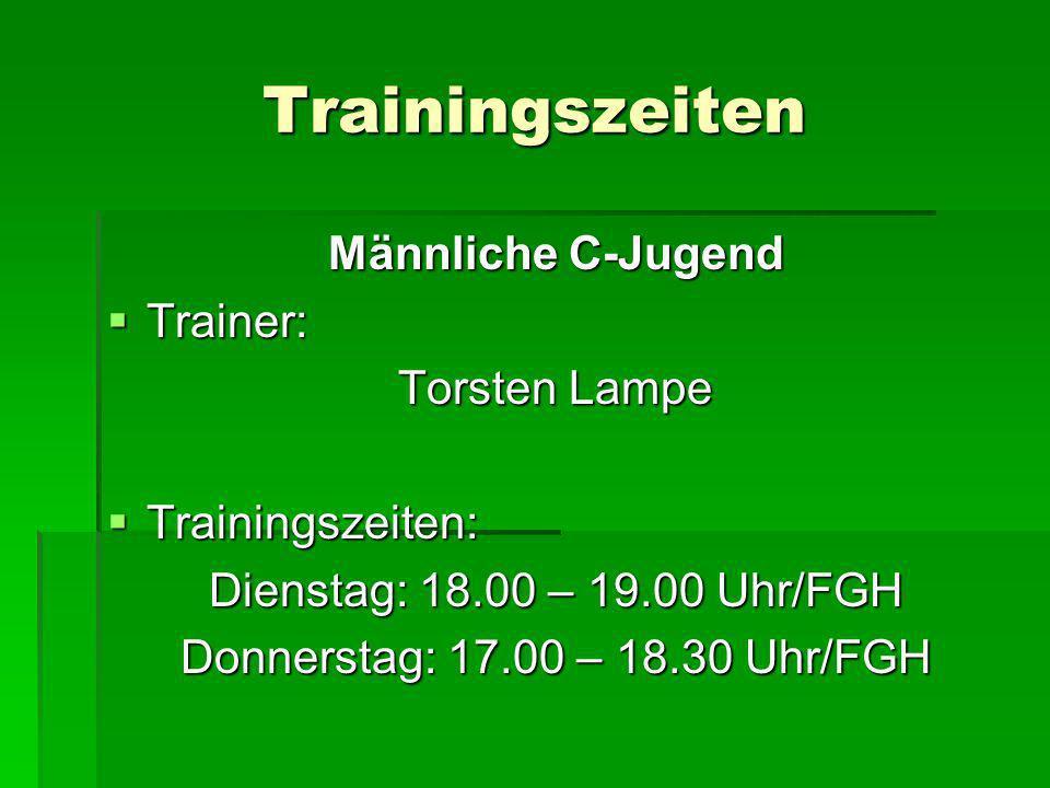 Trainingszeiten Männliche C-Jugend Trainer: Trainer: Torsten Lampe Trainingszeiten: Trainingszeiten: Dienstag: 18.00 – 19.00 Uhr/FGH Donnerstag: 17.00