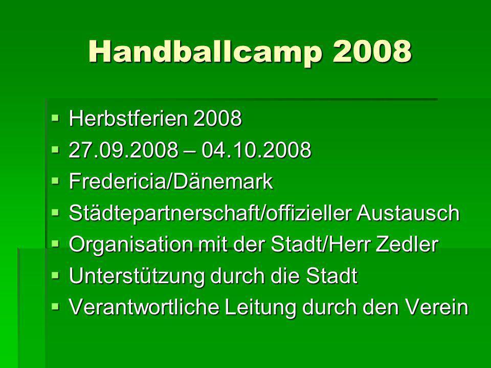 Handballcamp 2008 Herbstferien 2008 Herbstferien 2008 27.09.2008 – 04.10.2008 27.09.2008 – 04.10.2008 Fredericia/Dänemark Fredericia/Dänemark Städtepa