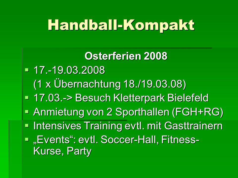 Handball-Kompakt Osterferien 2008 17.-19.03.2008 17.-19.03.2008 (1 x Übernachtung 18./19.03.08) 17.03.-> Besuch Kletterpark Bielefeld 17.03.-> Besuch
