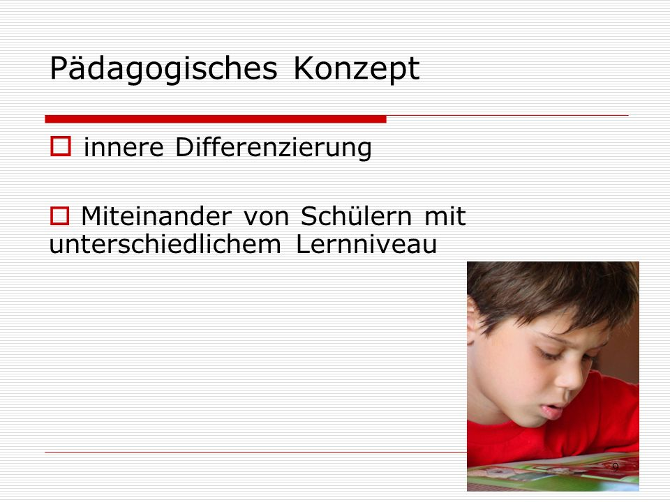 Pädagogisches Konzept innere Differenzierung Miteinander von Schülern mit unterschiedlichem Lernniveau 9