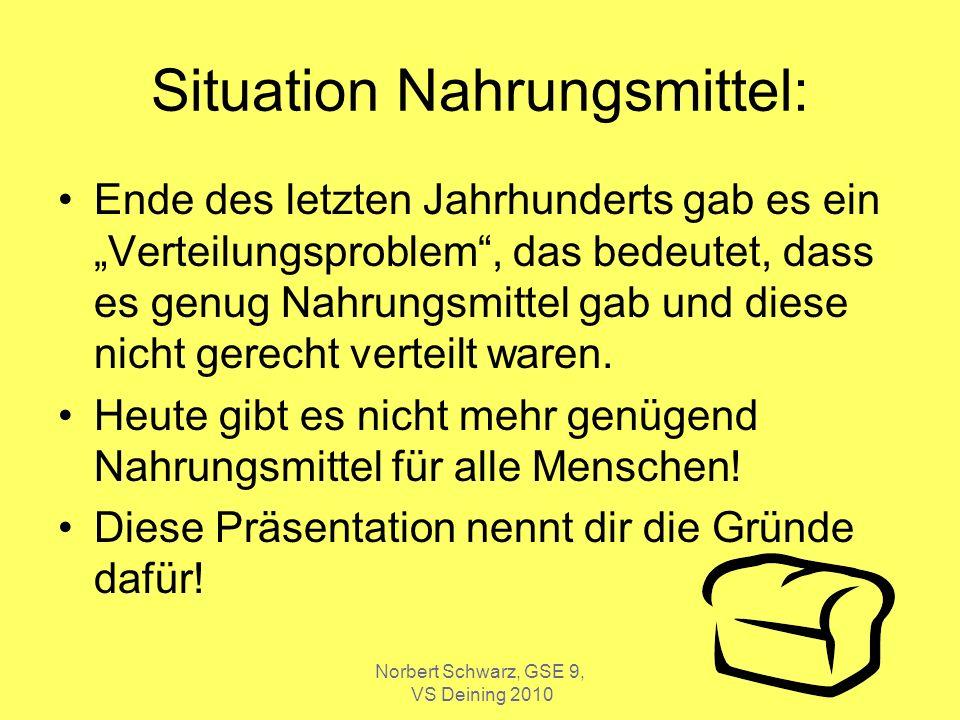 Norbert Schwarz, GSE 9, VS Deining 2010 Situation Nahrungsmittel: Ende des letzten Jahrhunderts gab es ein Verteilungsproblem, das bedeutet, dass es g