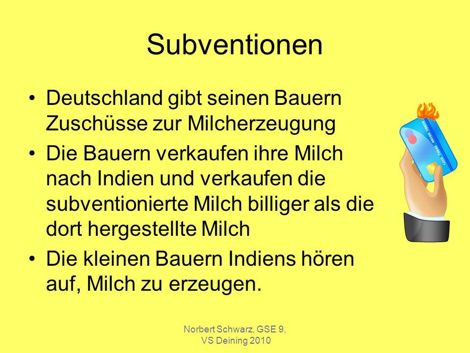 Norbert Schwarz, GSE 9, VS Deining 2010 Subventionen Deutschland gibt seinen Bauern Zuschüsse zur Milcherzeugung Die Bauern verkaufen ihre Milch nach