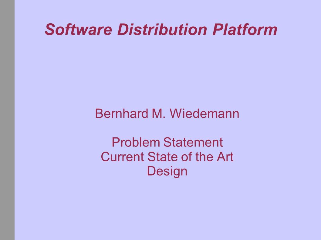 Software Distribution Platform Bernhard M. Wiedemann Problem Statement Current State of the Art Design